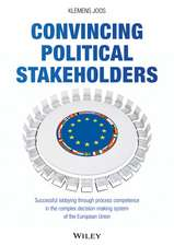 Convincing Political Stakeholders: Successful Lobbying Through Process Competence in the Complex Decision–making System of the European Union