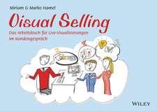 Visual Selling: Das Arbeitsbuch für Live–Visualisierungen im Kundengespräch