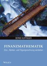Finanzmathematik: Zins–, Renten– und Tilgungsrechnung verstehen