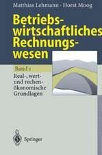 Betriebswirtschaftliches Rechnungswesen: Band 1: Real-, wert- und rechenökonomische Grundlagen