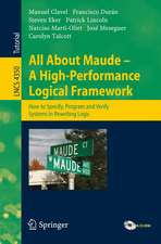 All About Maude - A High-Performance Logical Framework: How to Specify, Program, and Verify Systems in Rewriting Logic