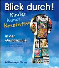 Blick durch! - Kinder, Kunst, Kreativität in der Grundschule
