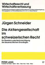 Die Aktiengesellschaft Im Schweizerischen Recht:  Ein Ueberblick Unter Beruecksichtigung Der Steuerrechtlichen Grundlagen