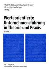 Werteorientierte Unternehmensfuehrung in Theorie Und Praxis:  Band 2