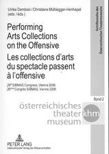 Performing Arts Collections on the Offensive. Les Collections D'Arts Du Spectacle Passent A L'Offensive:  26th Sibmas Congress, Vienna 2006. 26eme Cong