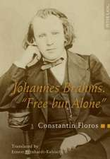 Johannes Brahms. -Free But Alone-:  A Life for a Poetic Music. Translated by Ernest Bernhardt-Kabisch