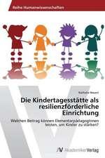 Die Kindertagesstätte als resilienzförderliche Einrichtung