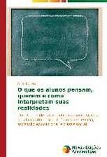 O Que OS Alunos Pensam, Querem E Como Interpretam Suas Realidades:  Uma Analise Do Cenario Brasileiro