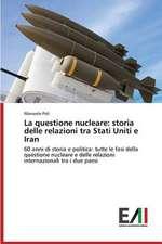 La Questione Nucleare:  Storia Delle Relazioni Tra Stati Uniti E Iran