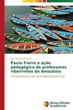 Paulo Freire E Acao Pedagogica de Professores Ribeirinhos Da Amazonia:  Conhecimento E Unidade- Visao Entre Arte E Ciencia