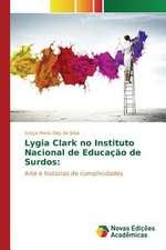 Lygia Clark No Instituto Nacional de Educacao de Surdos:  Praticas E Discursos