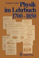 Physik im Lehrbuch 1700–1850: Zur Geschichte der Physik und ihrer Didaktik in Deutschland