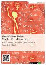 Nachhilfe Mathematik - Teil 2:  Bruchrechnen Und Dezimalzahlen. Grundkurs (Band 1)