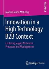 Innovation in a High Technology B2B Context: Exploring Supply Networks, Processes and Management