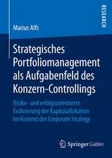 Strategisches Portfoliomanagement als Aufgabenfeld des Konzern-Controllings: Risiko- und erfolgsorientierte Evaluierung der Kapitalallokation im Kontext der Corporate Strategy