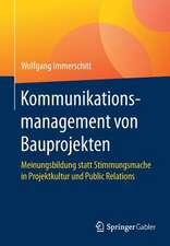 Kommunikationsmanagement von Bauprojekten: Meinungsbildung statt Stimmungsmache in Projektkultur und Public Relations