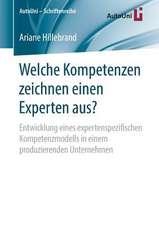 Welche Kompetenzen zeichnen einen Experten aus?: Entwicklung eines expertenspezifischen Kompetenzmodells in einem produzierenden Unternehmen