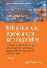 Architekten- und Ingenieurrecht nach Ansprüchen: Entscheidungshilfen für Auftraggeber und Auftragnehmer von Planung, Bauüberwachung, Projektleitung und -steuerung