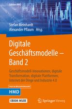 Digitale Geschäftsmodelle – Band 2: Geschäftsmodell-Innovationen, digitale Transformation, digitale Plattformen, Internet der Dinge und Industrie 4.0