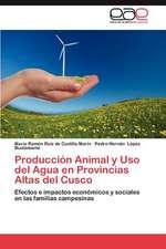 Produccion Animal y USO del Agua En Provincias Altas del Cusco:  Un Modelo de Alimentacion Saludable.