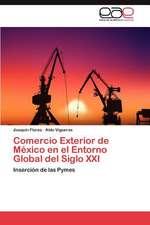 Comercio Exterior de Mexico En El Entorno Global del Siglo XXI