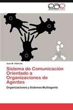 Sistema de Comunicacion Orientado a Organizaciones de Agentes:  Cuerpo, Mente y Conciencia