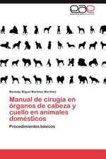 Manual de Cirugia En Organos de Cabeza y Cuello En Animales Domesticos