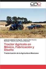 Tractor Agricola En Mexico, Fabricacion y Diseno