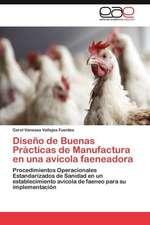 Diseno de Buenas Practicas de Manufactura En Una Avicola Faeneadora:  Sistematizacion de Un Proceso Para Su Construccion
