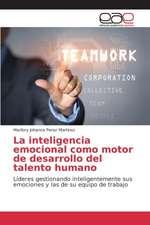 La Inteligencia Emocional Como Motor de Desarrollo del Talento Humano