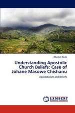 Understanding Apostolic Church Beliefs: Case of Johane Masowe Chishanu