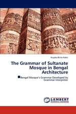 The Grammar of Sultanate Mosque in Bengal Architecture