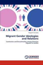 Migrant Gender Ideologies and Relations