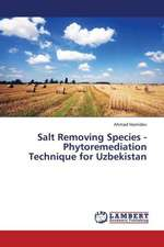 Salt Removing Species - Phytoremediation Technique for Uzbekistan