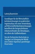 Grundlagen für die Wirtschaftlichkeitsberechnungen im praktischen Ingenieurbau mit einer Anwendung auf Wirtschaftlichkeitsberechnungen betreffend die fortgeschrittenen Arbeitsmethoden des Betonbaues, vor allem des Gußbetonbaues: Von der Technischen Hochschule zu Stuttgart zur Erlangung der Würde eines Doktor-Ingenieurs genehmigte Dissertation