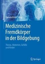 Medizinische Fremdkörper in der Bildgebung : Thorax, Abdomen, Gefäße und Kinder