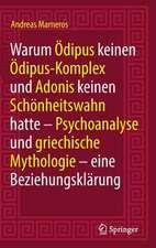 Warum Ödipus keinen Ödipus-Komplex und Adonis keinen Schönheitswahn hatte: Psychoanalyse und griechische Mythologie - eine Beziehungsklärung