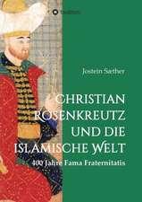 Christian Rosenkreutz Und Die Islamische Welt:  Korper