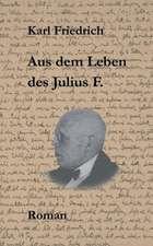 Aus dem Leben des Julius F.