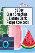 30 Day Green Smoothie Cleanse Blank Recipe Cookbook