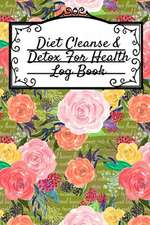 Diet Cleanse & Detox For Health Log Book