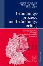 Gründungsprozess und Gründungserfolg: Interdisziplinäre Beiträge zum Entrepreneurship Research