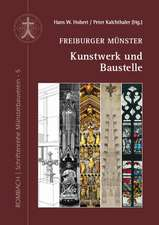 Freiburger Münster - Kunstwerk und Baustelle