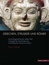 Griechen, Etrusker Und Romer:  Eine Kulturgeschichte Der Antiken Welt Im Spiegel Der Sammlungen Des Archaologischen Museums Frankfurt