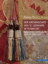 Der Kirchenschatz Von St. Leonhard in Frankfurt:  Goldschmiede- Und Textilkunst 16. Bis 20. Jahrhundert