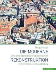 Die Moderne Rekonstruktion:  Eine Emanzipation Der Burgerschaft in Architektur Und Stadtebau