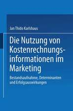 Die Nutzung von Kostenrechnungsinformationen im Marketing: Bestandsaufnahme, Determinanten und Erfolgsauswirkungen