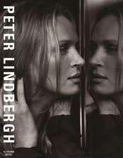Peter Lindbergh Images of Women II:  2005-2014