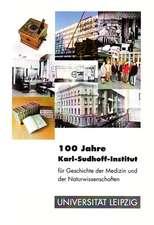 100 Jahre Karl-Sudhoff-Institut für Geschichte der Medizin und der Naturwissenschaften