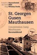 St. Georgen - Gusen - Mauthausen. Concentration Camp Mauthausen Reconsidered:  The Collusion